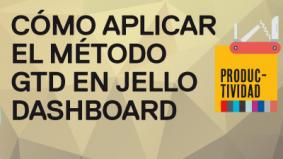 "Cómo aplicar el método GTD ""Getting Things Done"" sobre Outlook con Jello Dashboard"